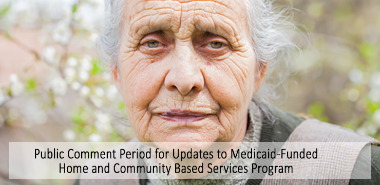 Public Comment Period for Updates to Medicaid Funded Home and community Based Services Program