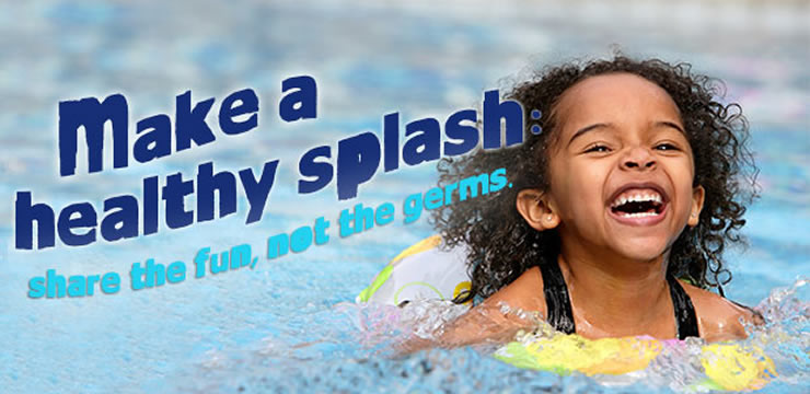 Make a healthy splash...share the fun, not the germs.