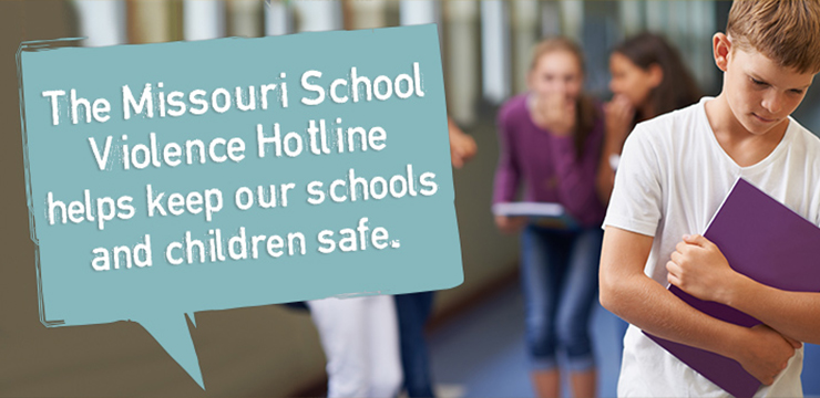 The Missouri School Violence Hotline helps keep our schools and children safe.