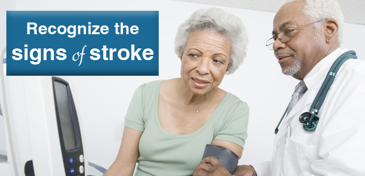 Recognize the signs of stroke.