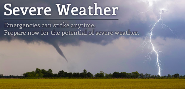 severe weather - emergencies can strike anytime. prepare now for the potential of severe weather