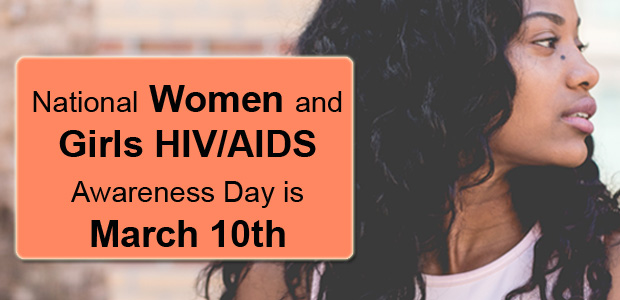 National Women and Girls HIV/AIDS Awareness Day is March 10th