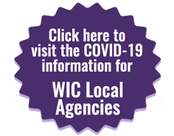 Click here to visit the COVID-19 information for WIC local agencies webpage
