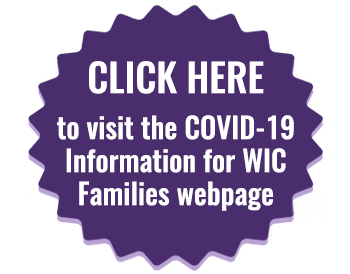 Click here to visit the COVID-19 information for WIC families webpage