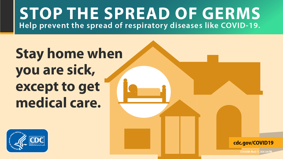 Stop the Spread of Germs, stay home when you are sick, except to get medical care
