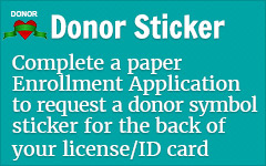 Complete a paper enrollment application to request a donor symbol sticker for the back of your license/ID card.