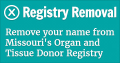 Registry Removal - remove your name form Missouri's Organ and Tissue Donor Registry